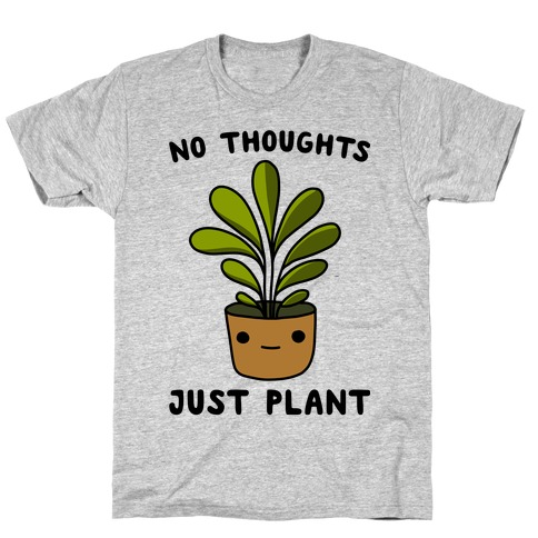 No Thoughts, Just Plant T-Shirt