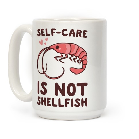 Self-Care is not Shellfish Coffee Mug