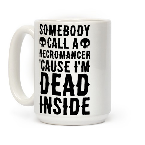 Somebody Call A Necromancer 'Cause I'm Dead Inside Coffee Mug