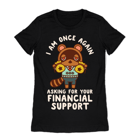 I Am Once Again Asking For Your Financial Support Tom Nook Womens T-Shirt