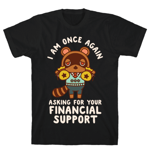I Am Once Again Asking For Your Financial Support Tom Nook Mens/Unisex T-Shirt