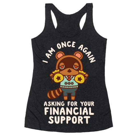 I Am Once Again Asking For Your Financial Support Tom Nook Racerback Tank Top