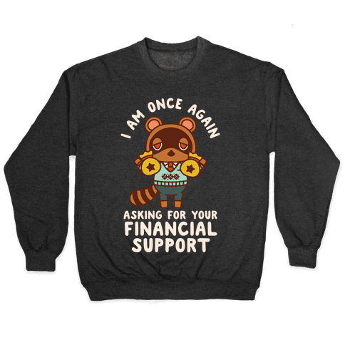 I Am Once Again Asking For Your Financial Support Tom Nook Pullover