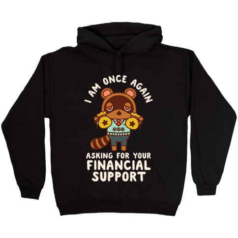 I Am Once Again Asking For Your Financial Support Tom Nook Hooded Sweatshirt