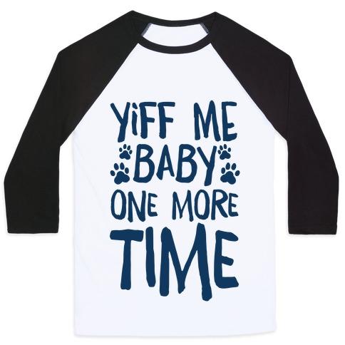 Yiff Me Baby One More Time Baseball Tee