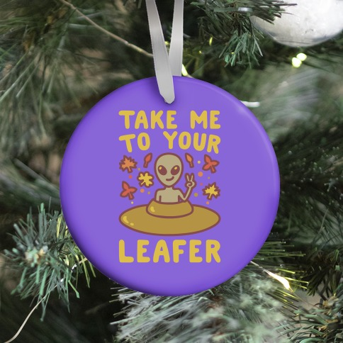 Take Me To Your Leafer Parody Ornament