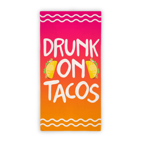 Drunk On Tacos Towel Beach Towel