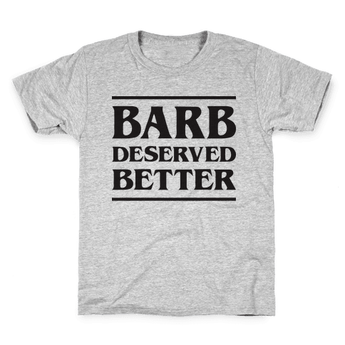 Barb Deserved Better Kids T-Shirt