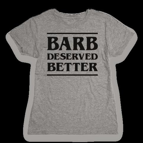 Barb Deserved Better Womens T-Shirt
