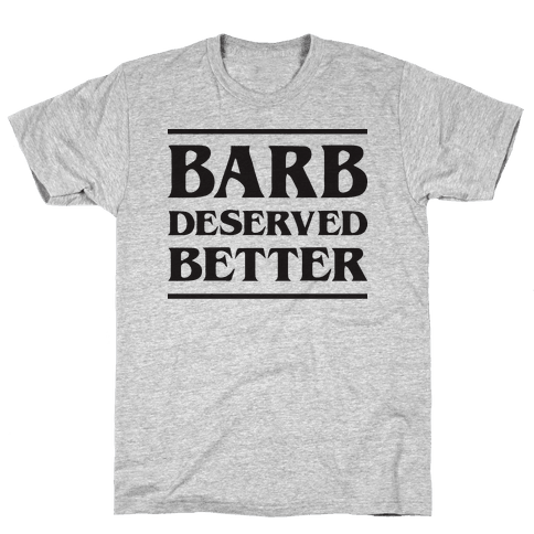 Barb Deserved Better Mens T-Shirt