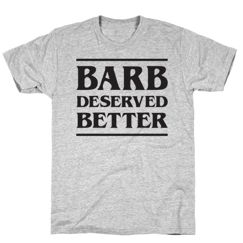 Barb Deserved Better T-Shirt