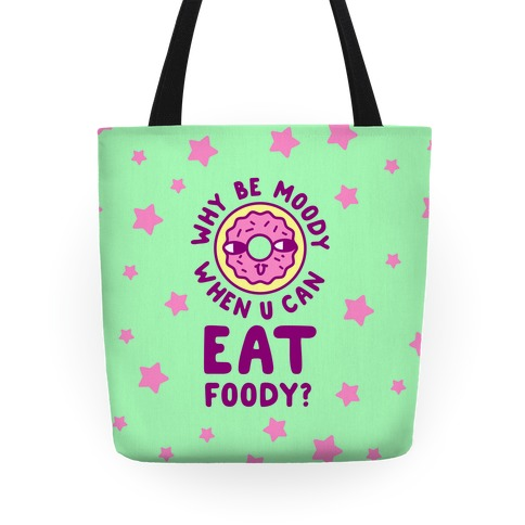 Why Be Moody When U Can Eat Foody? Tote