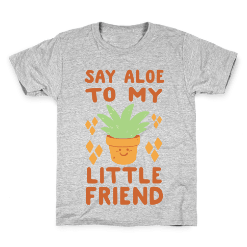 Say Aloe to my Little Friend Kids T-Shirt
