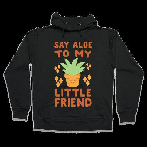 Say Aloe to my Little Friend Hooded Sweatshirt