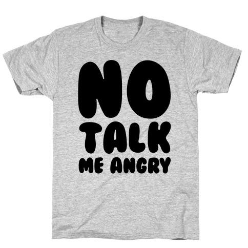 No Talk Me Angry T-Shirt