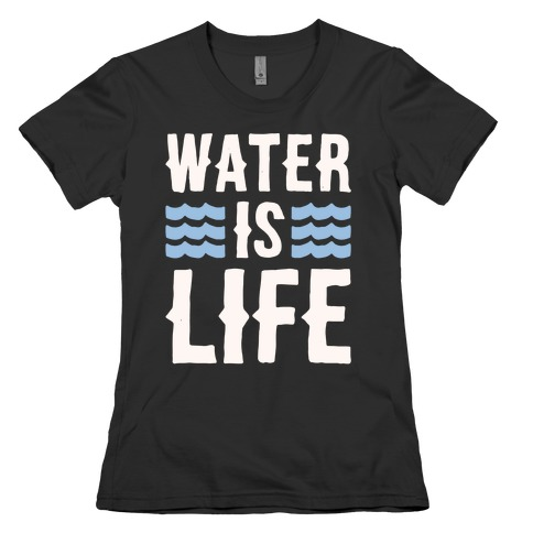 Water Is Life White Print Womens T-Shirt