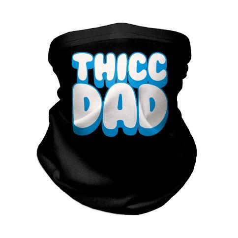 Thicc Dad  Neck Gaiter