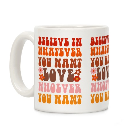 Believe in Whatever You Want Love Whoever You Want Coffee Mug