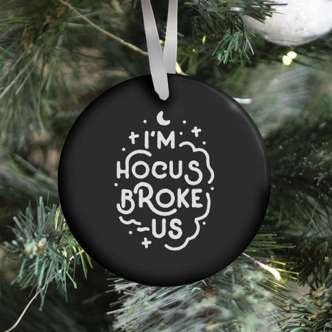 I'm Hocus Broke-us Ornament