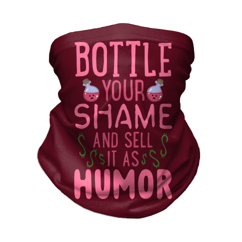 Bottle Your Shame And Sell It As Humor Neck Gaiter