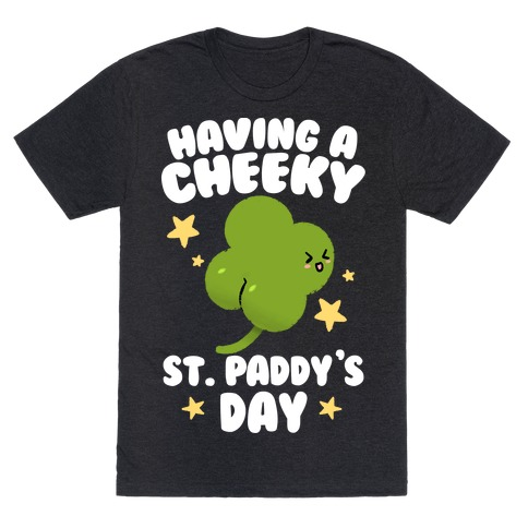 Having A Cheeky St. Paddy's Day T-Shirt
