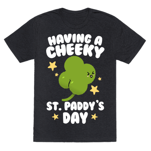 Having A Cheeky St. Paddy's Day Mens/Unisex T-Shirt