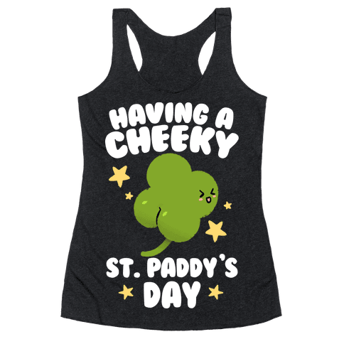 Having A Cheeky St. Paddy's Day Racerback Tank Top
