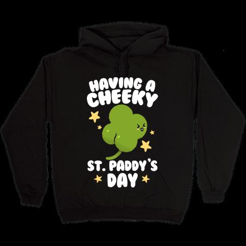 Having A Cheeky St. Paddy's Day Hooded Sweatshirt