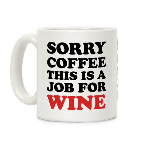 Sorry Coffee This Is A Job For Wine Coffee Mug