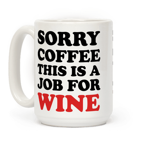 Sorry Coffee This Is A Job For Wine
