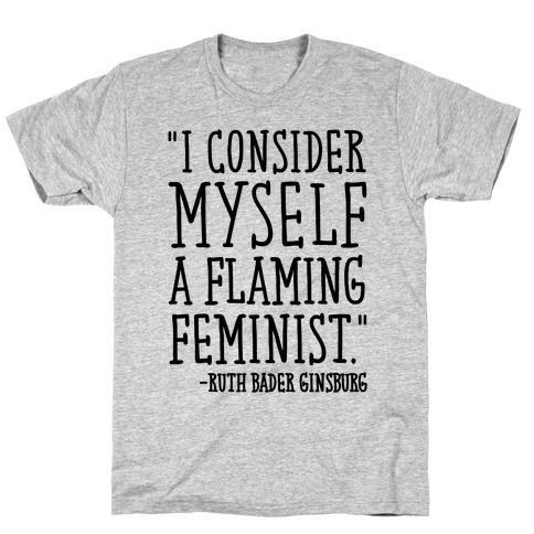 I Consider Myself A Flaming Feminist RBG Quote T-Shirt