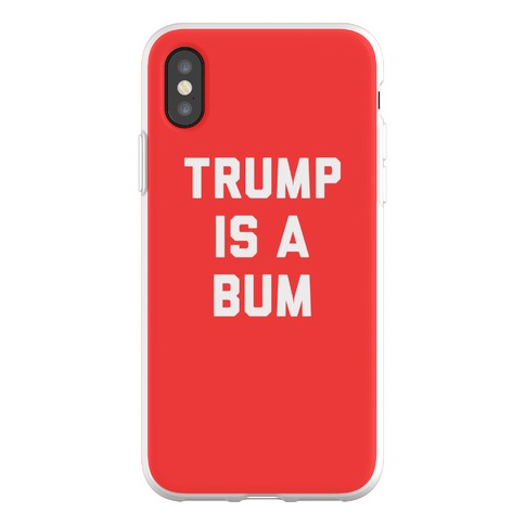 Trump Is A Bum Phone Flexi-Case