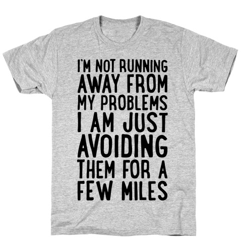 I'm Not Running Away From My Problems T-Shirt