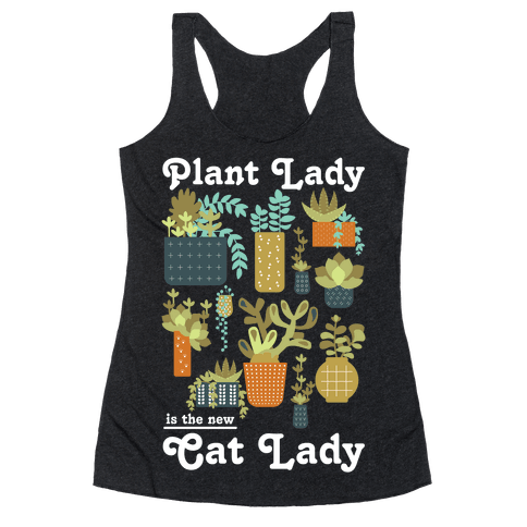 Plant Lady is the new Cat Lady Racerback Tank Top