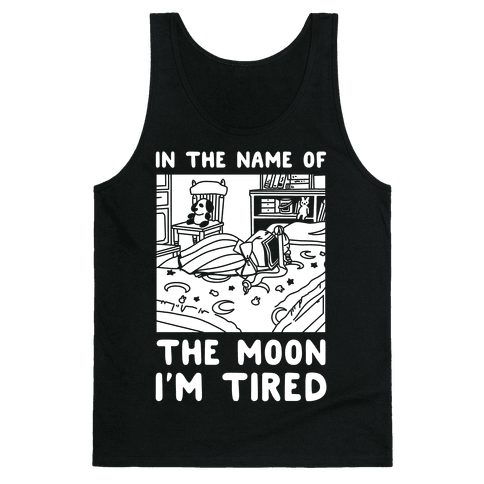 In the Name of the Moon I'm Tired Tank Top