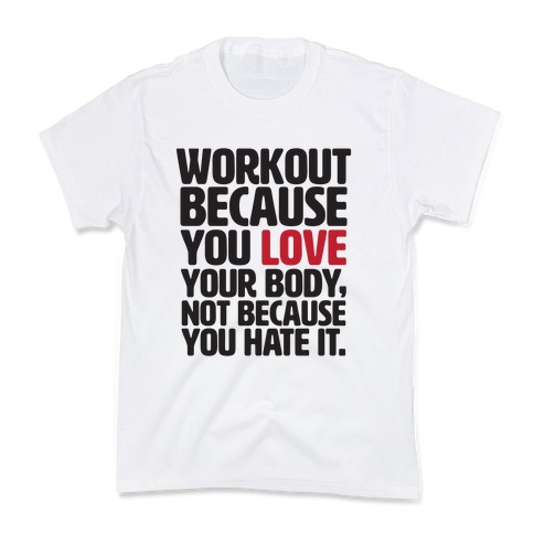 Workout Because You Love Your Body Kids T-Shirt