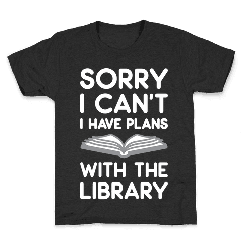 Sorry I Can't I Have Plans With The Library Kids T-Shirt
