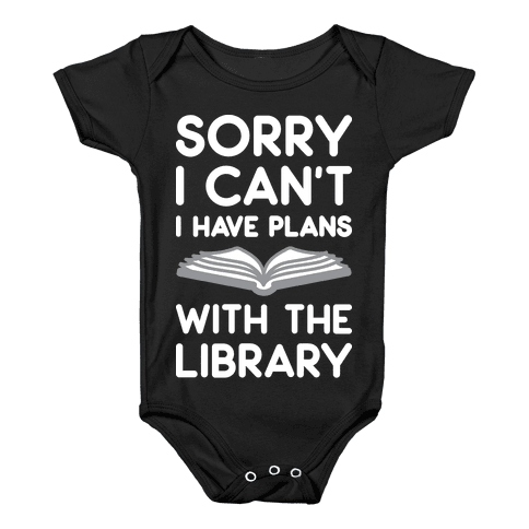 Sorry I Can't I Have Plans With The Library Baby Onesy