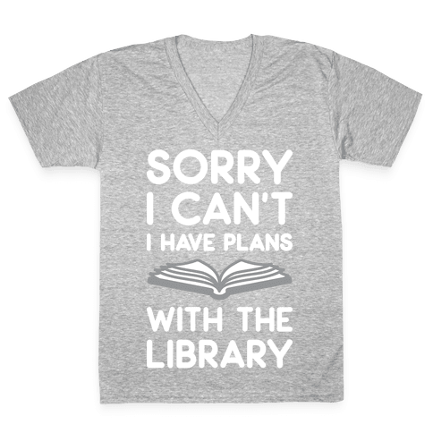 Sorry I Can't I Have Plans With The Library V-Neck Tee Shirt