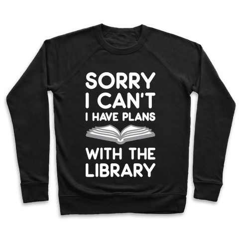 Sorry I Can't I Have Plans With The Library Pullover