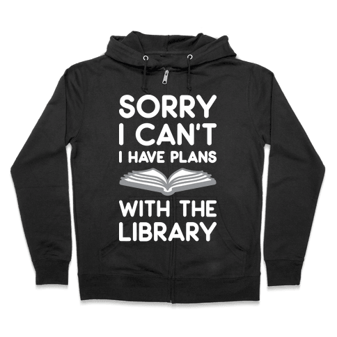 Sorry I Can't I Have Plans With The Library Zip Hoodie