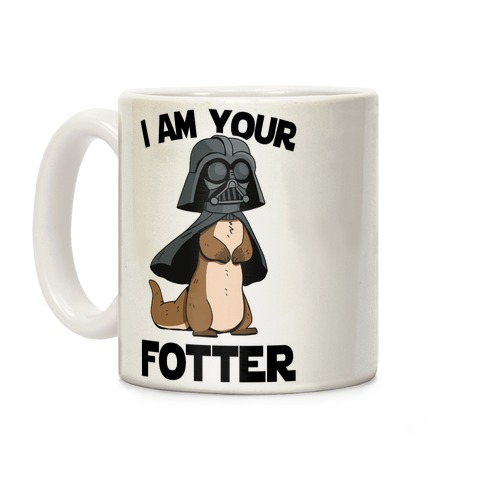 I Am Your Fotter Coffee Mug