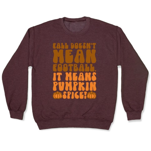 Fall Doesn't Mean Football It Means Pumpkin Spice Pullover