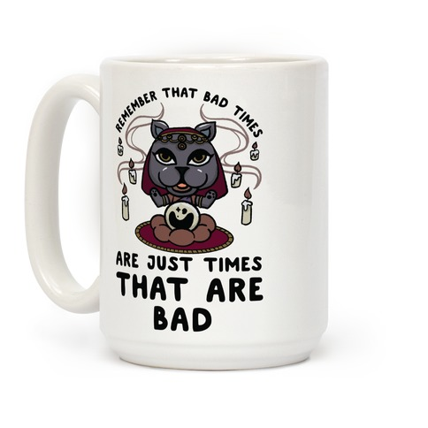 Remember That Bad Times are Just Times That Are Bad Katrina Coffee Mug
