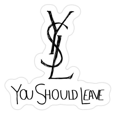 YSL Parody You Should Leave Die Cut Sticker