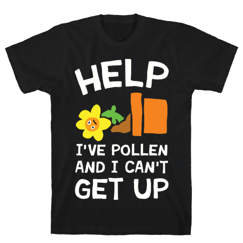 Help I've Pollen And I Can't Get Up Mens T-Shirt