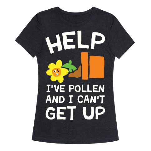 Help I've Pollen And I Can't Get Up Womens T-Shirt