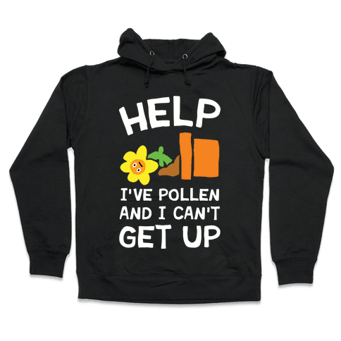 Help I've Pollen And I Can't Get Up Hooded Sweatshirt