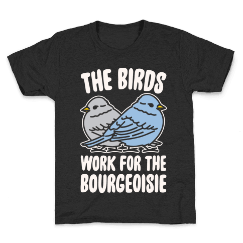 The Birds Work For The Bourgeoisie White Print Kids T-Shirt