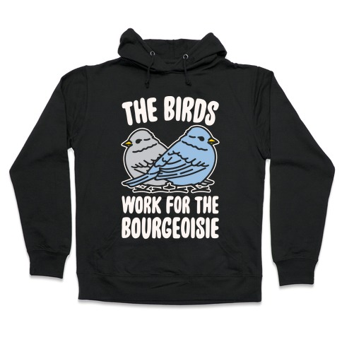 The Birds Work For The Bourgeoisie White Print Hooded Sweatshirt